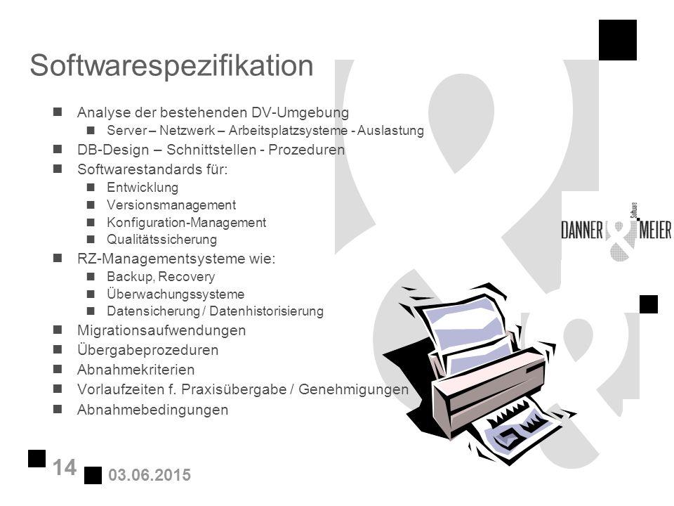 03.06.2015 14 Softwarespezifikation nAnalyse der bestehenden DV-Umgebung nServer – Netzwerk – Arbeitsplatzsysteme - Auslastung nDB-Design – Schnittste