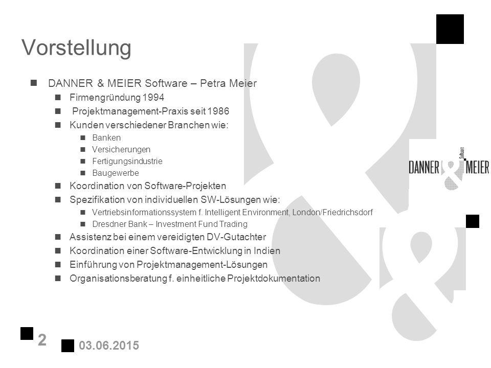 03.06.2015 2 Vorstellung nDANNER & MEIER Software – Petra Meier nFirmengründung 1994 n Projektmanagement-Praxis seit 1986 nKunden verschiedener Branch