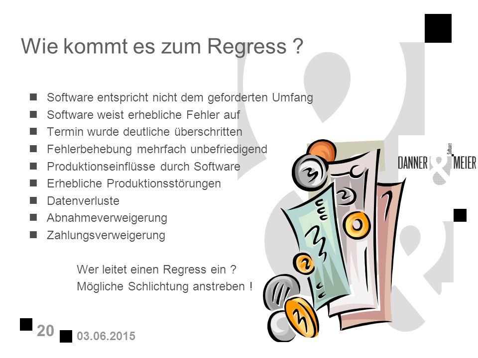 03.06.2015 20 Wie kommt es zum Regress ? nSoftware entspricht nicht dem geforderten Umfang nSoftware weist erhebliche Fehler auf nTermin wurde deutlic