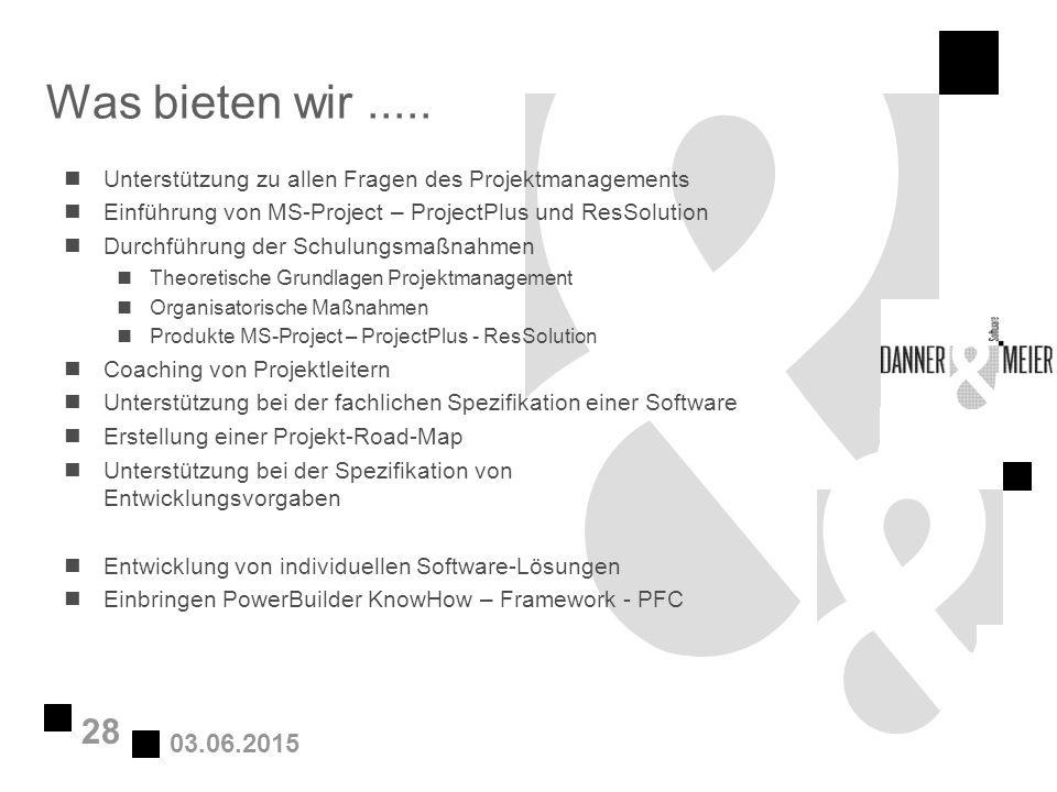 03.06.2015 28 Was bieten wir..... nUnterstützung zu allen Fragen des Projektmanagements nEinführung von MS-Project – ProjectPlus und ResSolution nDurc