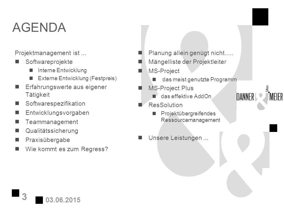 03.06.2015 3 AGENDA Projektmanagement ist... nSoftwareprojekte nInterne Entwicklung nExterne Entwicklung (Festpreis) nErfahrungswerte aus eigener Täti