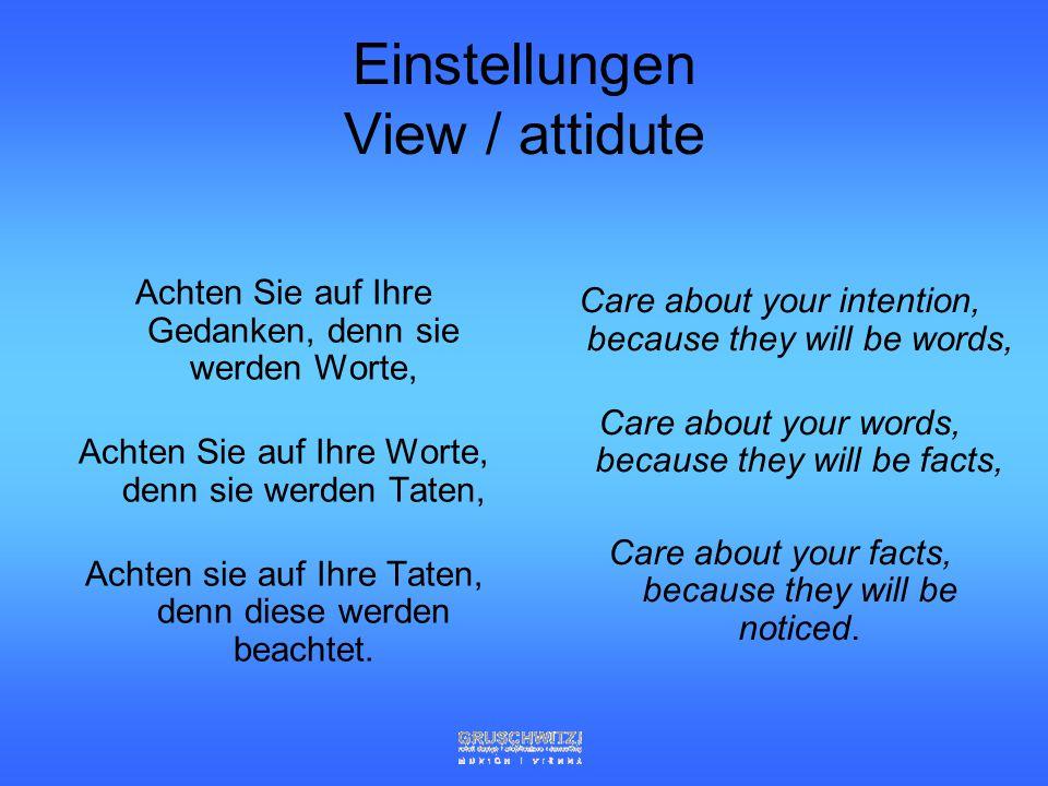 Einstellungen View / attidute Achten Sie auf Ihre Gedanken, denn sie werden Worte, Achten Sie auf Ihre Worte, denn sie werden Taten, Achten sie auf Ihre Taten, denn diese werden beachtet.