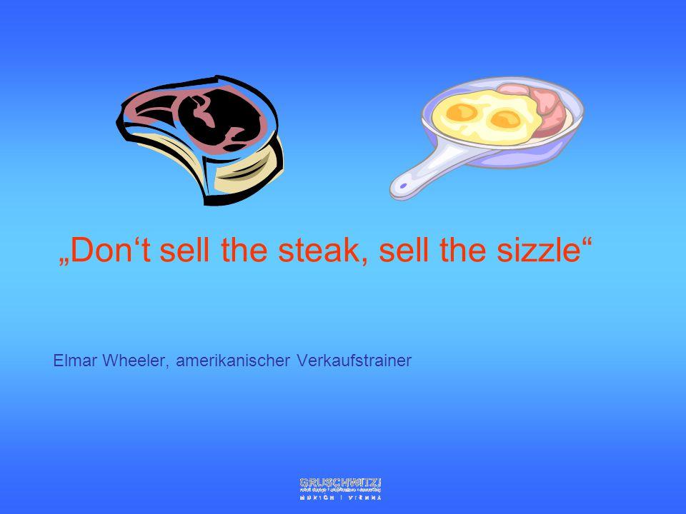 """Don't sell the steak, sell the sizzle Elmar Wheeler, amerikanischer Verkaufstrainer"