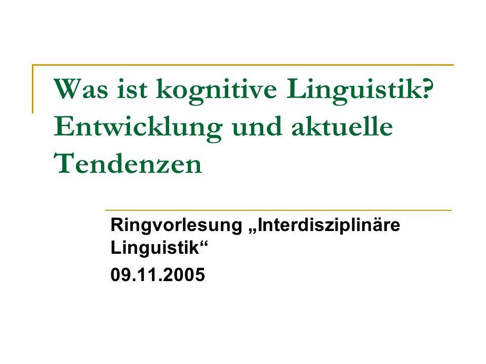"""Was ist kognitive Linguistik? Entwicklung und aktuelle Tendenzen Ringvorlesung """"Interdisziplinäre Linguistik"""" 09.11.2005"""