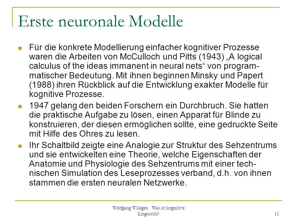 Wolfgang Wildgen Was ist kognitive Linguistik? 11 Erste neuronale Modelle Für die konkrete Modellierung einfacher kognitiver Prozesse waren die Arbeit