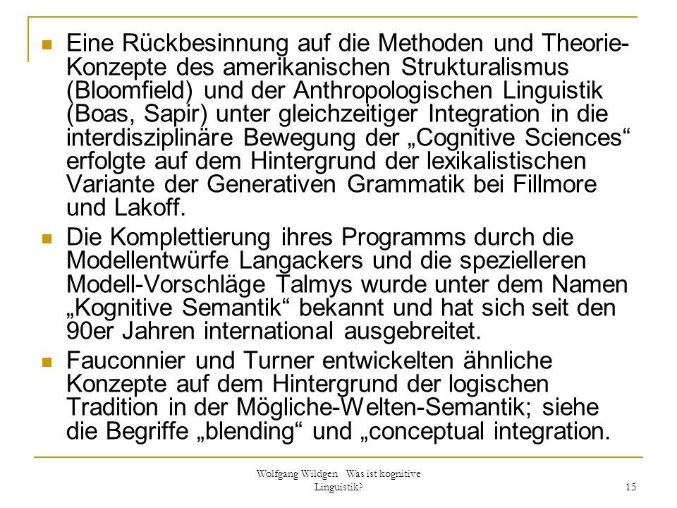 Wolfgang Wildgen Was ist kognitive Linguistik? 15 Eine Rückbesinnung auf die Methoden und Theorie- Konzepte des amerikanischen Strukturalismus (Bloomf