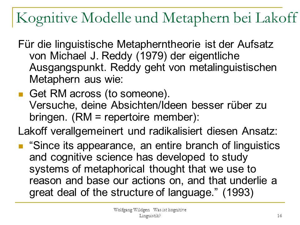 Wolfgang Wildgen Was ist kognitive Linguistik? 16 Kognitive Modelle und Metaphern bei Lakoff Für die linguistische Metapherntheorie ist der Aufsatz vo
