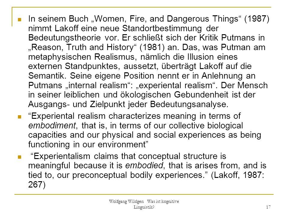 """Wolfgang Wildgen Was ist kognitive Linguistik? 17 In seinem Buch """"Women, Fire, and Dangerous Things"""" (1987) nimmt Lakoff eine neue Standortbestimmung"""