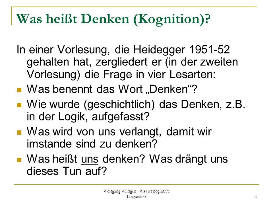 Wolfgang Wildgen Was ist kognitive Linguistik? 2 Was heißt Denken (Kognition)? In einer Vorlesung, die Heidegger 1951-52 gehalten hat, zergliedert er