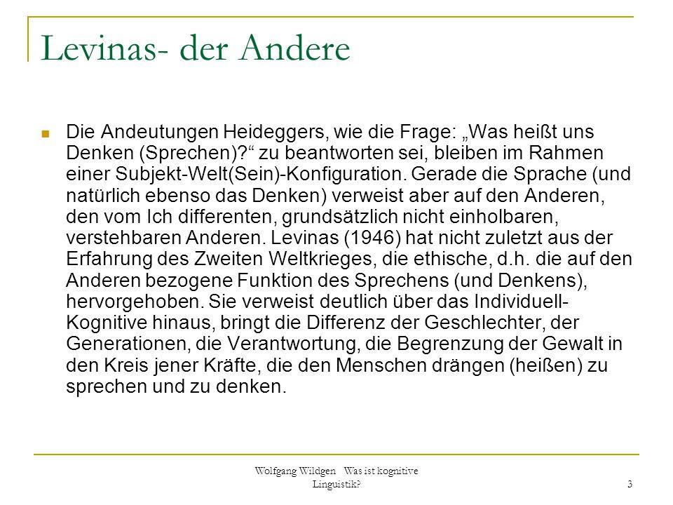 """Wolfgang Wildgen Was ist kognitive Linguistik? 3 Levinas- der Andere Die Andeutungen Heideggers, wie die Frage: """"Was heißt uns Denken (Sprechen)?"""" zu"""