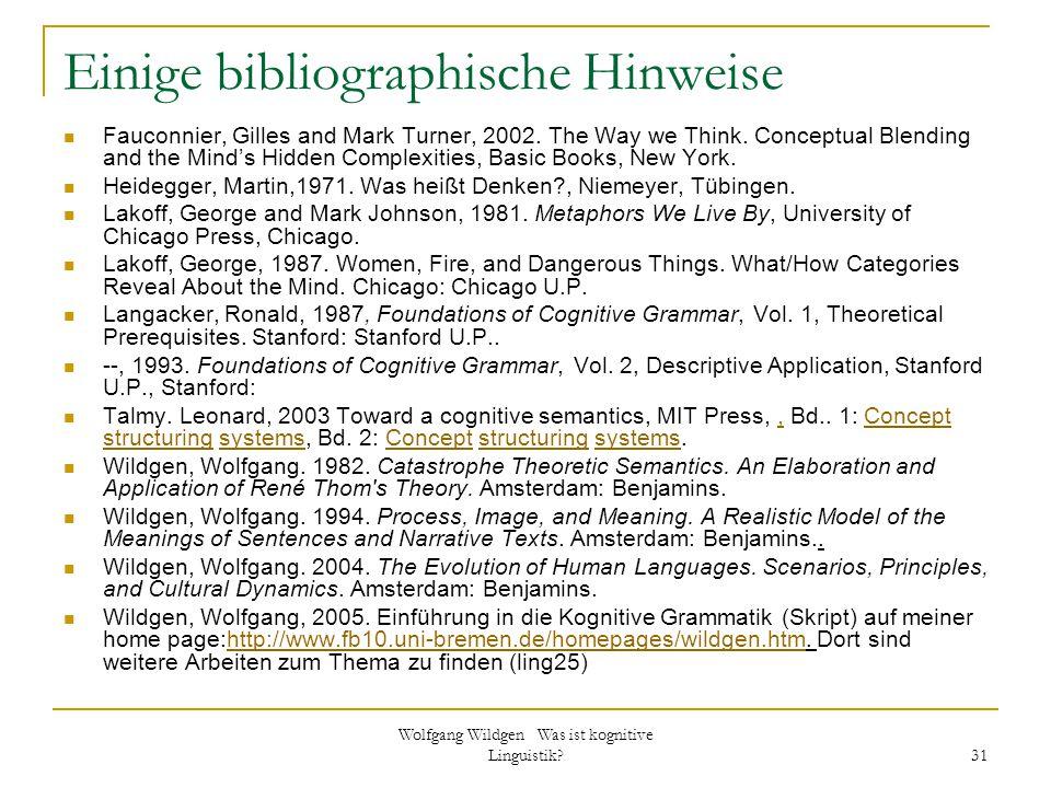 Wolfgang Wildgen Was ist kognitive Linguistik? 31 Einige bibliographische Hinweise Fauconnier, Gilles and Mark Turner, 2002. The Way we Think. Concept