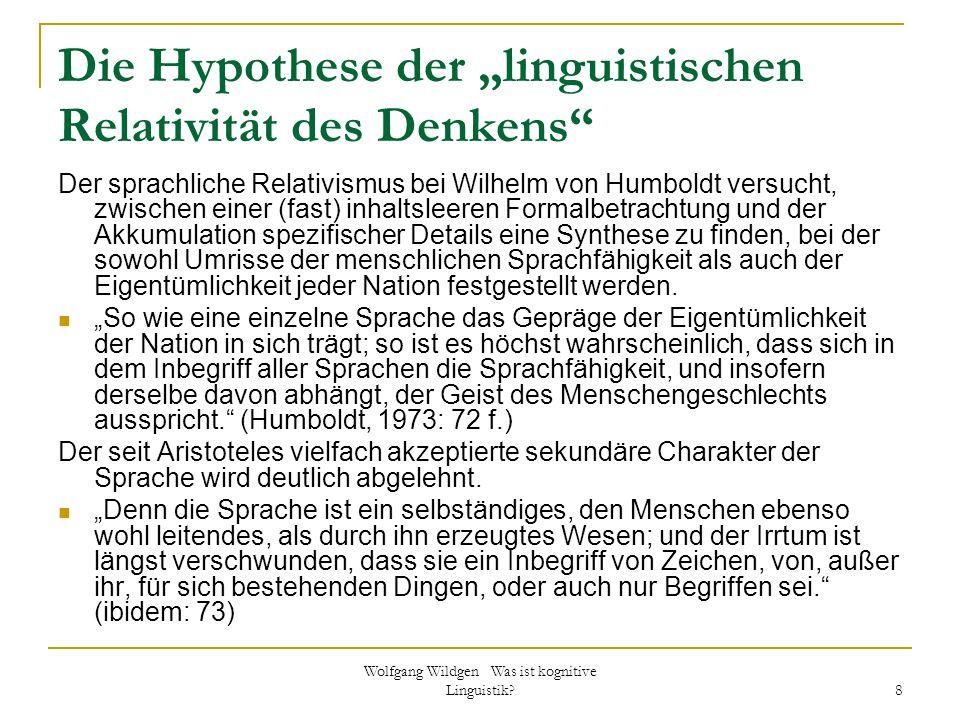 """Wolfgang Wildgen Was ist kognitive Linguistik? 8 Die Hypothese der """"linguistischen Relativität des Denkens"""" Der sprachliche Relativismus bei Wilhelm v"""