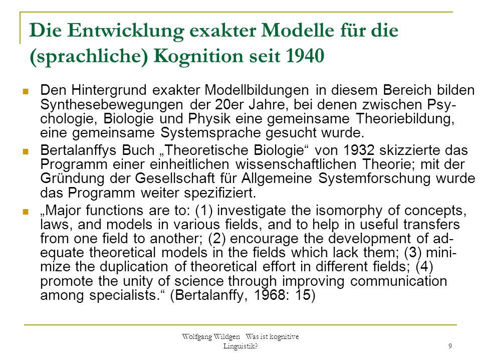 Wolfgang Wildgen Was ist kognitive Linguistik? 9 Die Entwicklung exakter Modelle für die (sprachliche) Kognition seit 1940 Den Hintergrund exakter Mod
