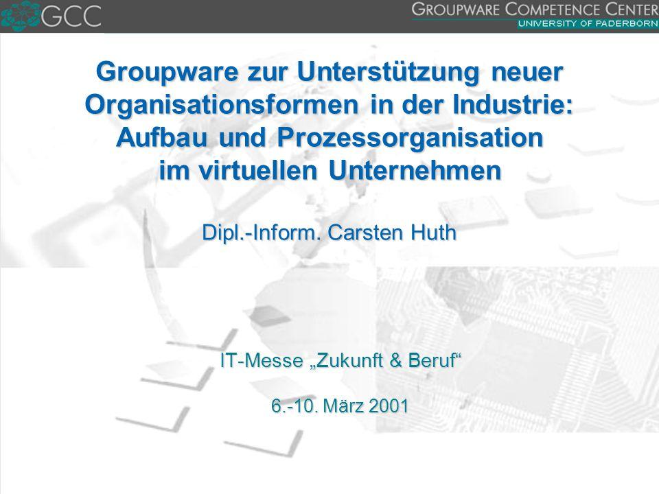 Groupware zur Unterstützung neuer Organisationsformen in der Industrie: Aufbau und Prozessorganisation im virtuellen Unternehmen Dipl.-Inform. Carste