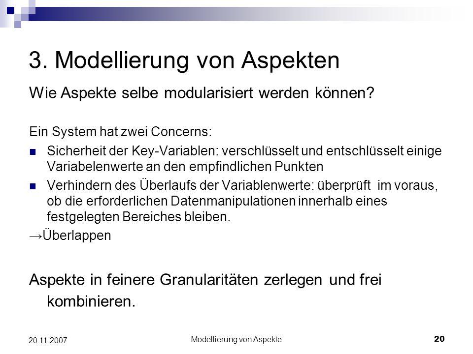 Modellierung von Aspekte20 20.11.2007 3. Modellierung von Aspekten Wie Aspekte selbe modularisiert werden können? Ein System hat zwei Concerns: Sicher