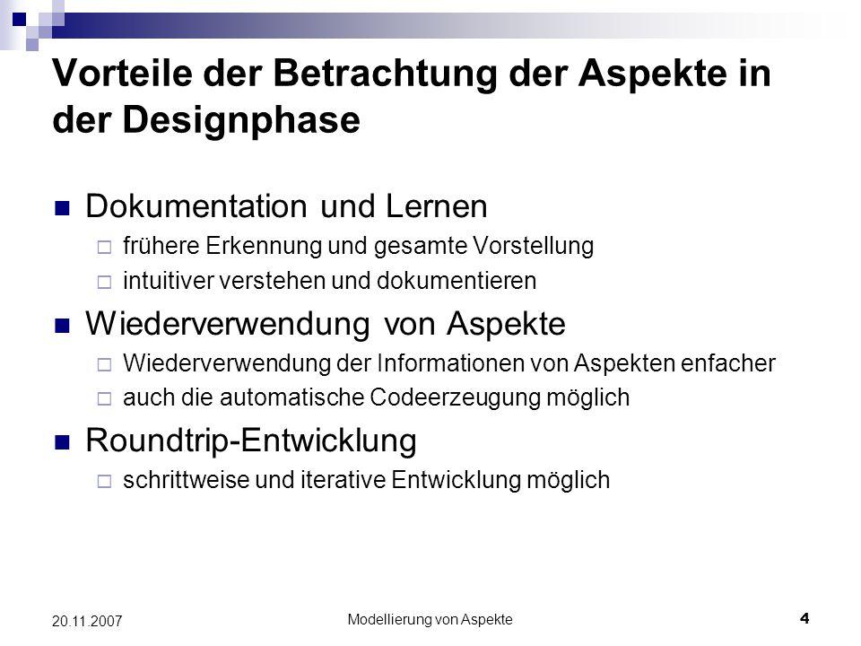 Modellierung von Aspekte4 20.11.2007 Vorteile der Betrachtung der Aspekte in der Designphase Dokumentation und Lernen  frühere Erkennung und gesamte