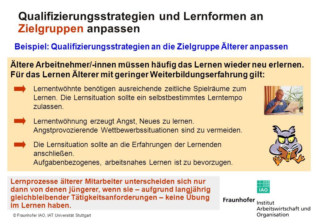 © Fraunhofer IAO, IAT Universität Stuttgart Ältere Arbeitnehmer/-innen müssen häufig das Lernen wieder neu erlernen. Für das Lernen Älterer mit gering