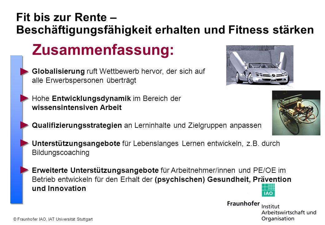 © Fraunhofer IAO, IAT Universität Stuttgart Globalisierung ruft Wettbewerb hervor, der sich auf alle Erwerbspersonen überträgt Hohe Entwicklungsdynami