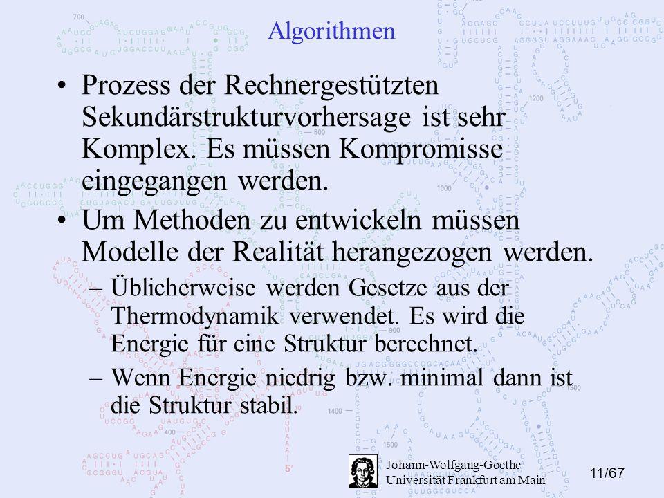 11/67 Johann-Wolfgang-Goethe Universität Frankfurt am Main Algorithmen Prozess der Rechnergestützten Sekundärstrukturvorhersage ist sehr Komplex. Es m