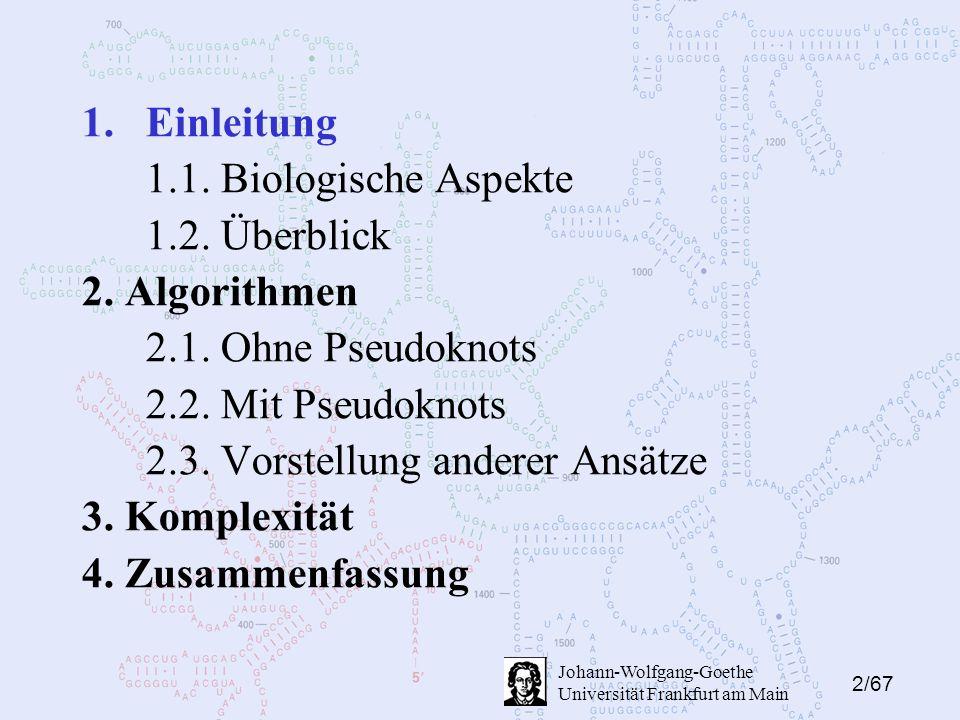 13/67 Johann-Wolfgang-Goethe Universität Frankfurt am Main Algorithmen - ohne Pseudoknots P ist eine Sekundärstruktur der RNA- Sequenz P ist als Menge von Basenpaaren definiert.
