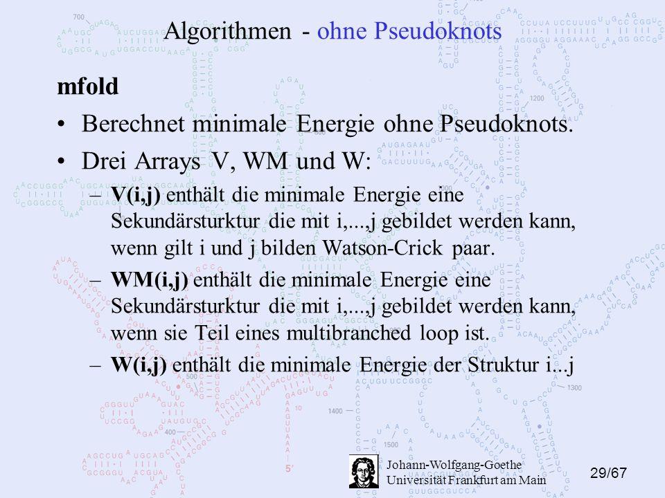 29/67 Johann-Wolfgang-Goethe Universität Frankfurt am Main Algorithmen - ohne Pseudoknots mfold Berechnet minimale Energie ohne Pseudoknots.