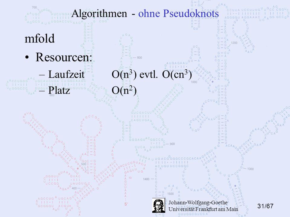31/67 Johann-Wolfgang-Goethe Universität Frankfurt am Main Algorithmen - ohne Pseudoknots mfold Resourcen: –LaufzeitO(n 3 ) evtl.