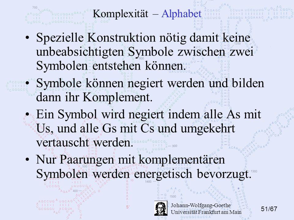 51/67 Johann-Wolfgang-Goethe Universität Frankfurt am Main Komplexität – Alphabet Spezielle Konstruktion nötig damit keine unbeabsichtigten Symbole zwischen zwei Symbolen entstehen können.