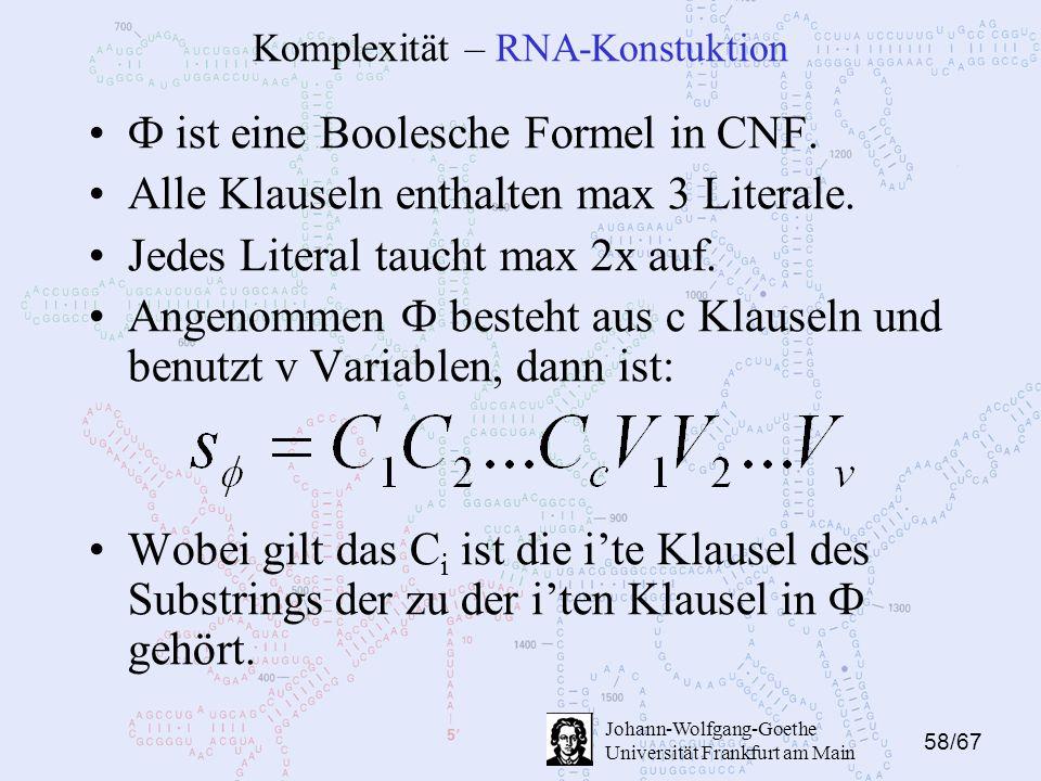 58/67 Johann-Wolfgang-Goethe Universität Frankfurt am Main Komplexität – RNA-Konstuktion Ф ist eine Boolesche Formel in CNF. Alle Klauseln enthalten m