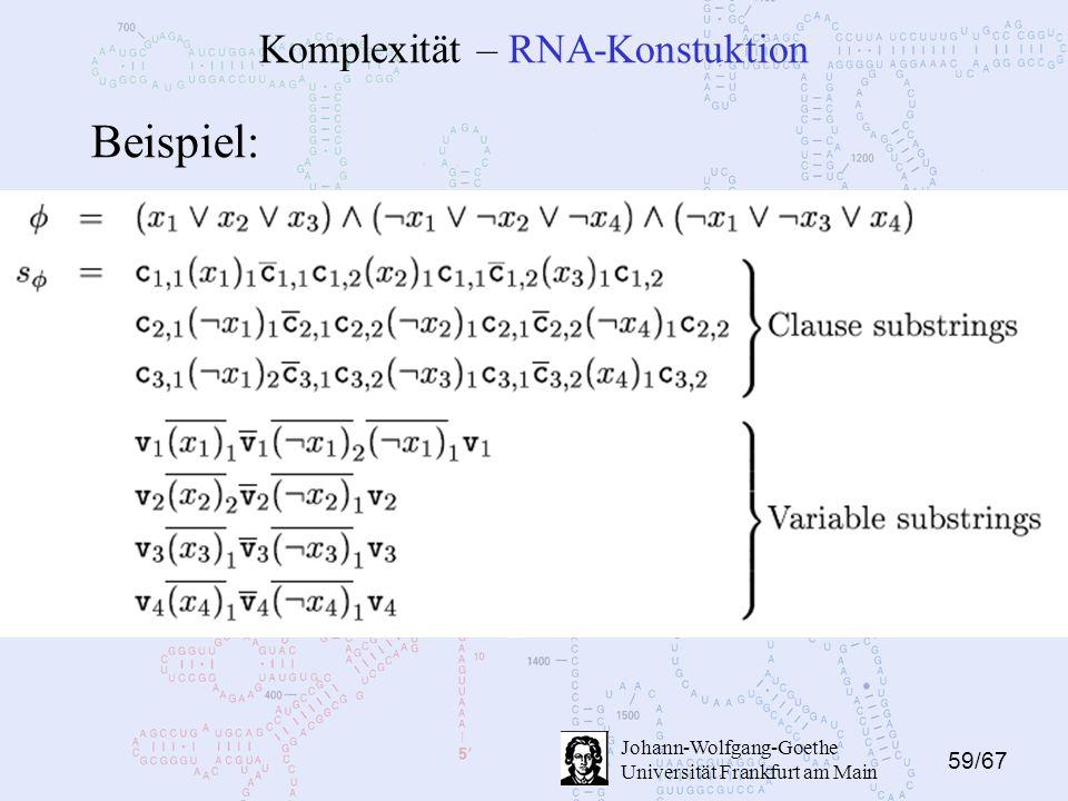 59/67 Johann-Wolfgang-Goethe Universität Frankfurt am Main Komplexität – RNA-Konstuktion Beispiel: