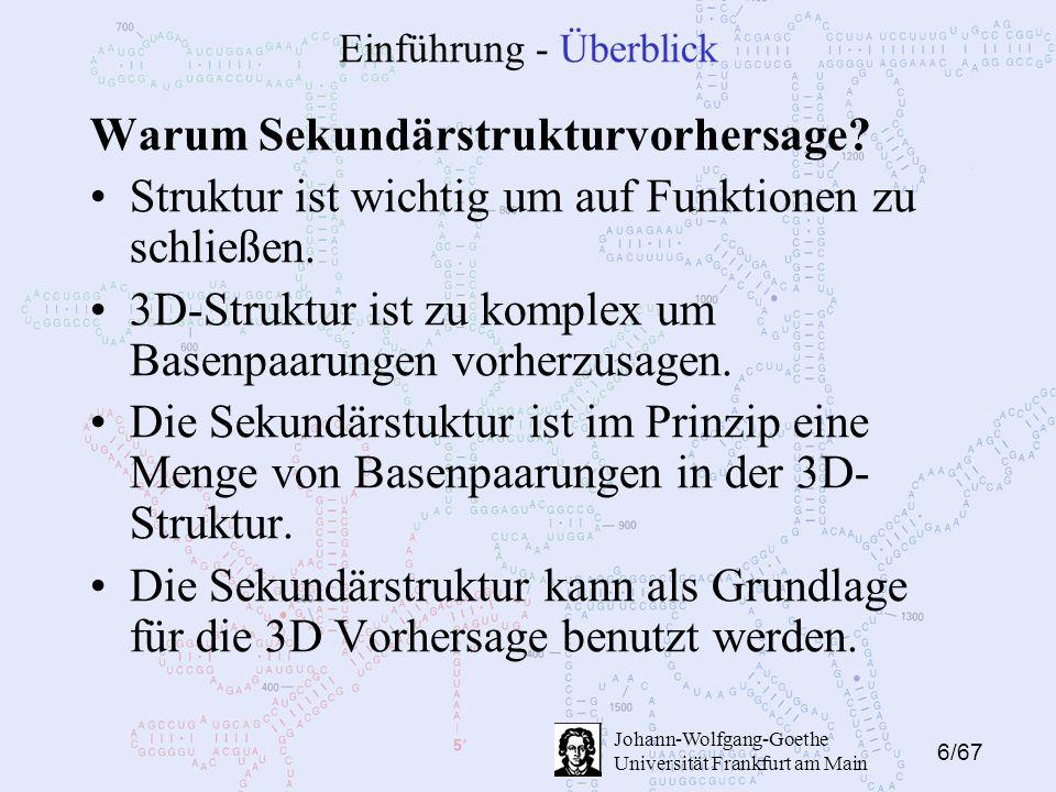 27/67 Johann-Wolfgang-Goethe Universität Frankfurt am Main Algorithmen - ohne Pseudoknots Der Algorithmus MaxSP findet mindestens ½ der möglichen SPs einer Sekondärstruktur für eine RNA-Sequenz S.