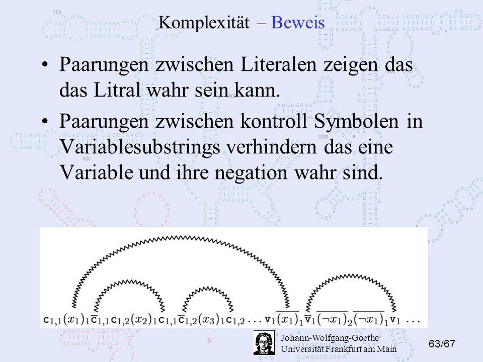 63/67 Johann-Wolfgang-Goethe Universität Frankfurt am Main Komplexität – Beweis Paarungen zwischen Literalen zeigen das das Litral wahr sein kann. Paa