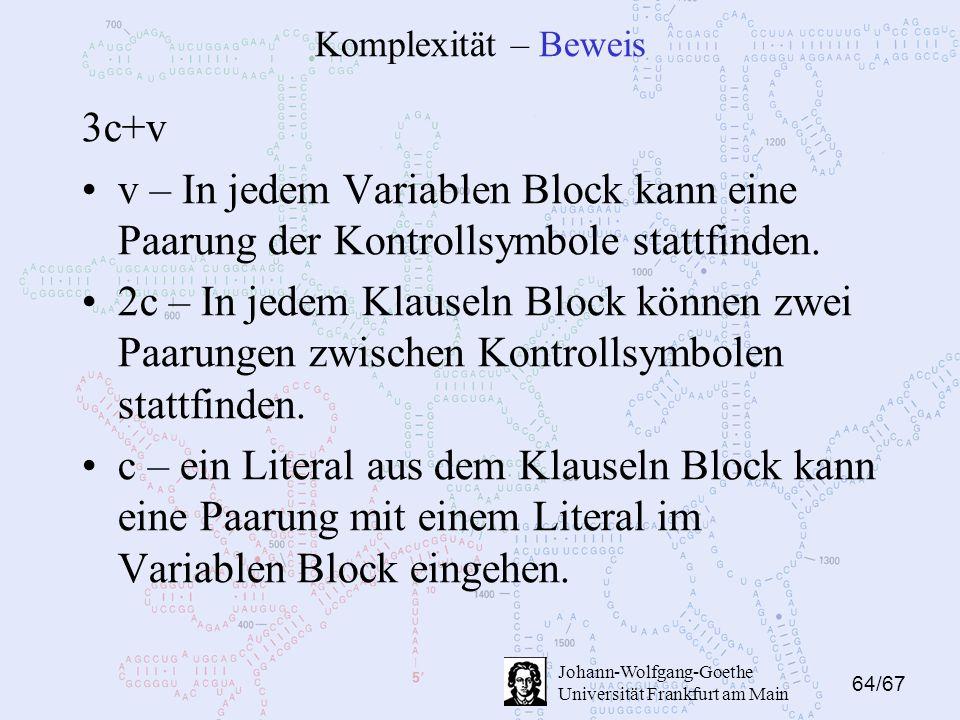 64/67 Johann-Wolfgang-Goethe Universität Frankfurt am Main Komplexität – Beweis 3c+v v – In jedem Variablen Block kann eine Paarung der Kontrollsymbole stattfinden.