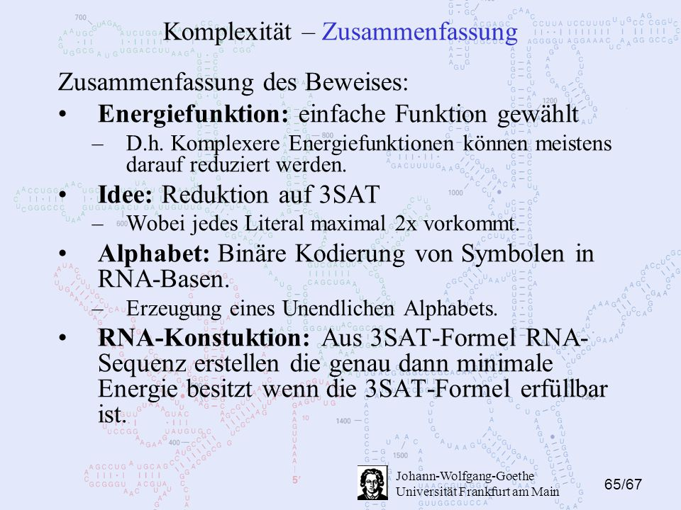 65/67 Johann-Wolfgang-Goethe Universität Frankfurt am Main Komplexität – Zusammenfassung Zusammenfassung des Beweises: Energiefunktion: einfache Funktion gewählt –D.h.