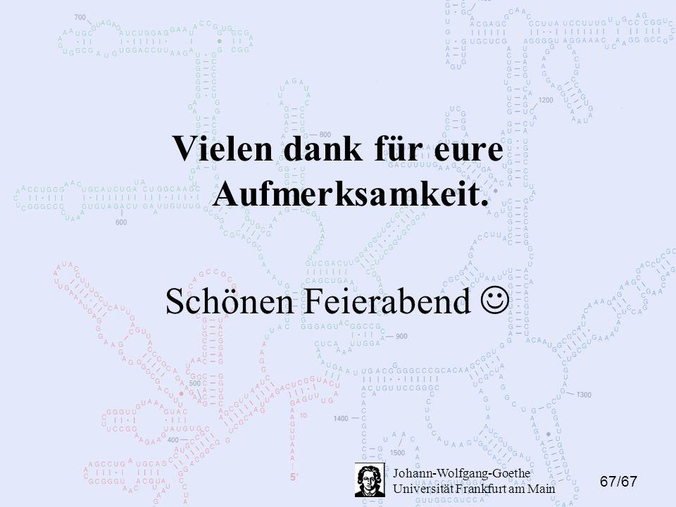 67/67 Johann-Wolfgang-Goethe Universität Frankfurt am Main Vielen dank für eure Aufmerksamkeit. Schönen Feierabend