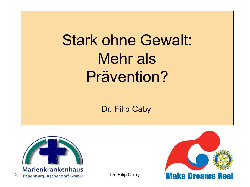 2009Dr. Filip Caby Stark ohne Gewalt: Mehr als Prävention? Dr. Filip Caby