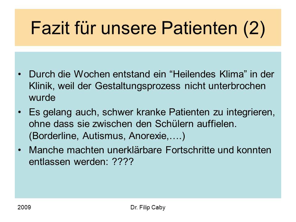 """2009Dr. Filip Caby Fazit für unsere Patienten (2) Durch die Wochen entstand ein """"Heilendes Klima"""" in der Klinik, weil der Gestaltungsprozess nicht unt"""
