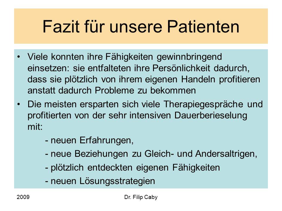 2009Dr. Filip Caby Fazit für unsere Patienten Viele konnten ihre Fähigkeiten gewinnbringend einsetzen: sie entfalteten ihre Persönlichkeit dadurch, da