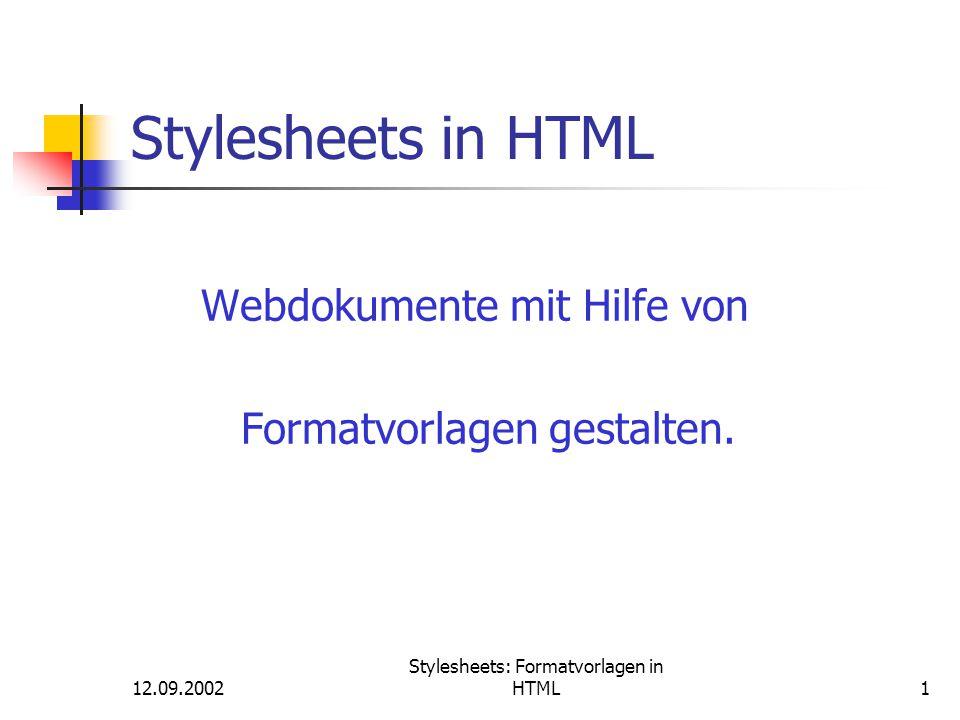 12.09.2002 Stylesheets: Formatvorlagen in HTML12 Stylesheets: Syntax CSS-Defintionen haben folgenden Aufbau: Selector {Eigenschaft: Wert;} i.a.