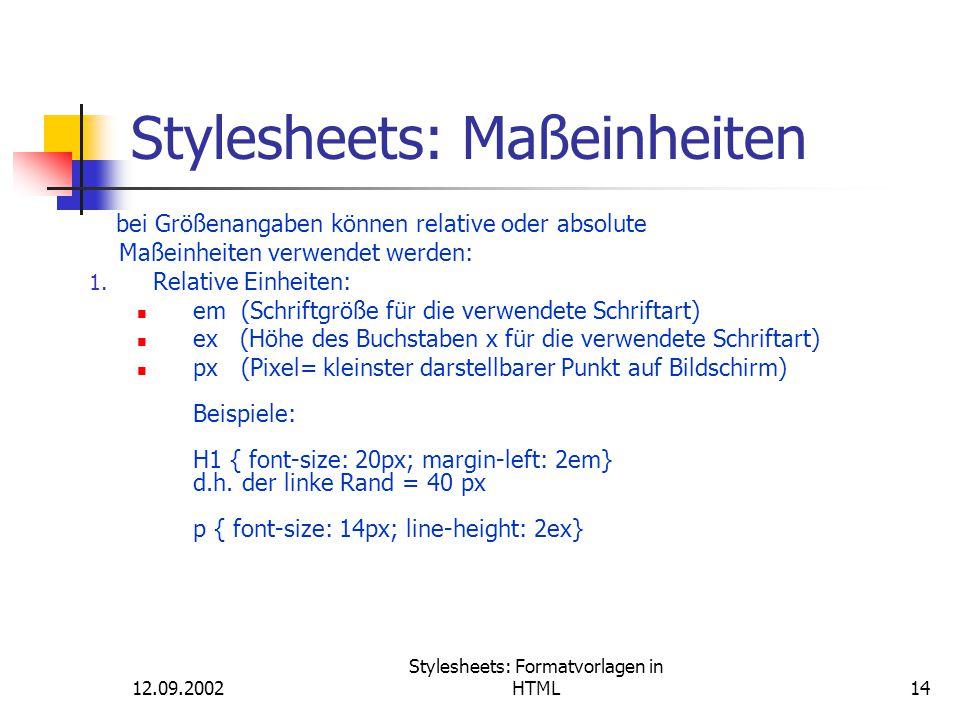 12.09.2002 Stylesheets: Formatvorlagen in HTML14 Stylesheets: Maßeinheiten bei Größenangaben können relative oder absolute Maßeinheiten verwendet werd