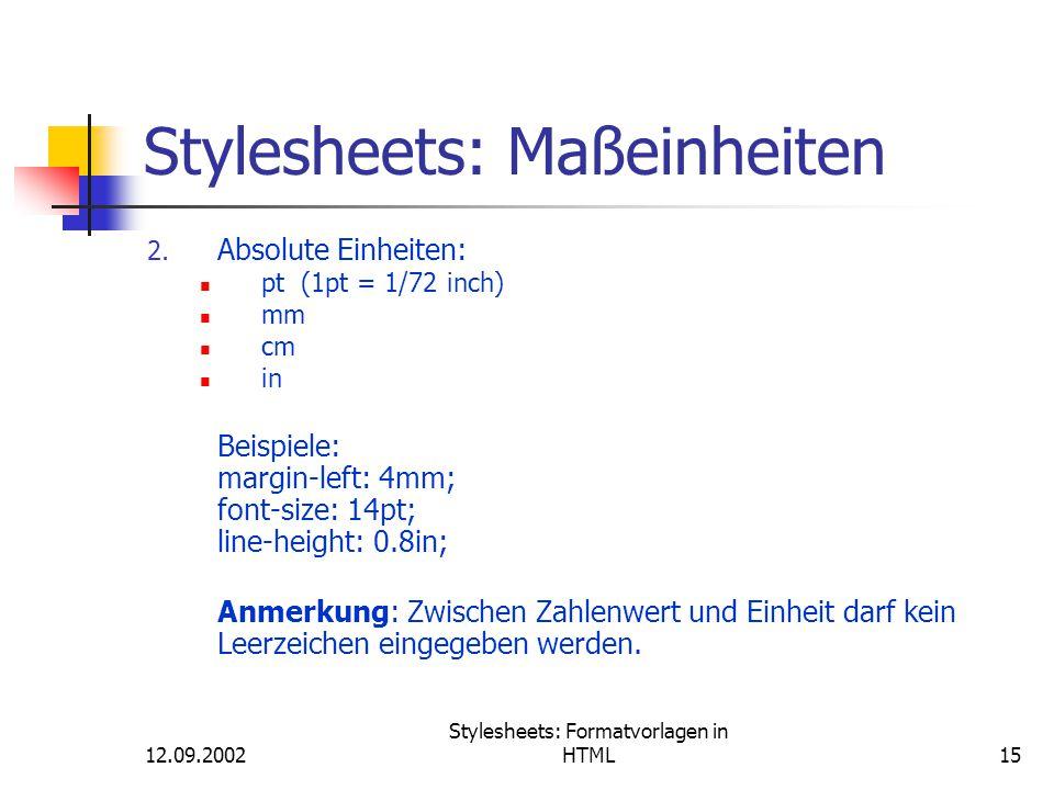 12.09.2002 Stylesheets: Formatvorlagen in HTML15 Stylesheets: Maßeinheiten 2. Absolute Einheiten: pt (1pt = 1/72 inch) mm cm in Beispiele: margin-left