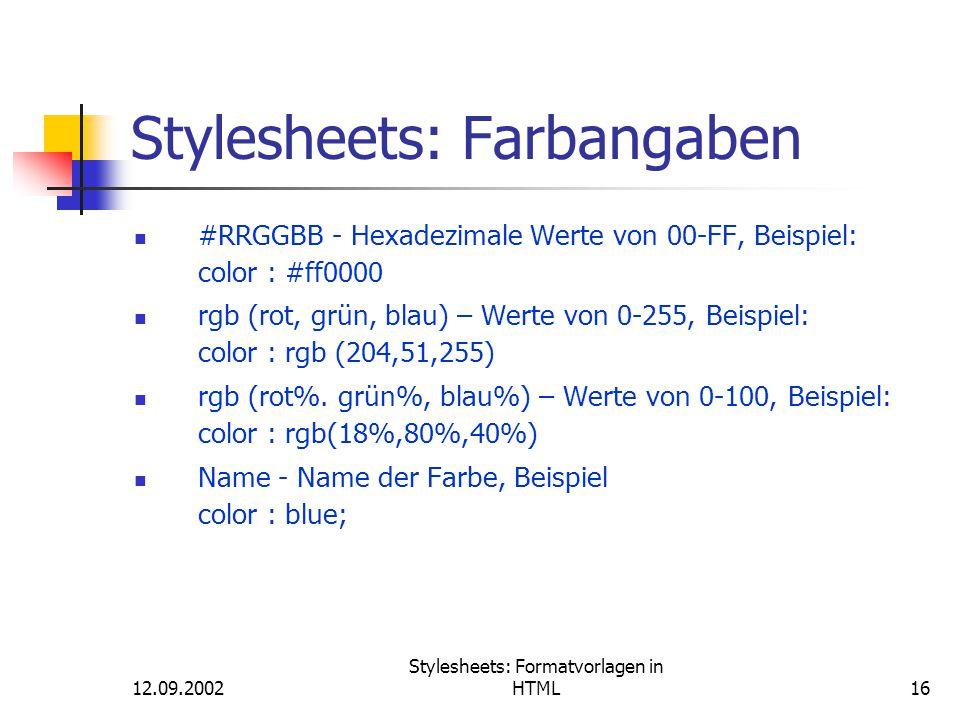 12.09.2002 Stylesheets: Formatvorlagen in HTML16 Stylesheets: Farbangaben #RRGGBB - Hexadezimale Werte von 00-FF, Beispiel: color : #ff0000 rgb (rot,