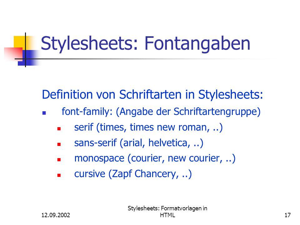 12.09.2002 Stylesheets: Formatvorlagen in HTML17 Stylesheets: Fontangaben Definition von Schriftarten in Stylesheets: font-family: (Angabe der Schrift
