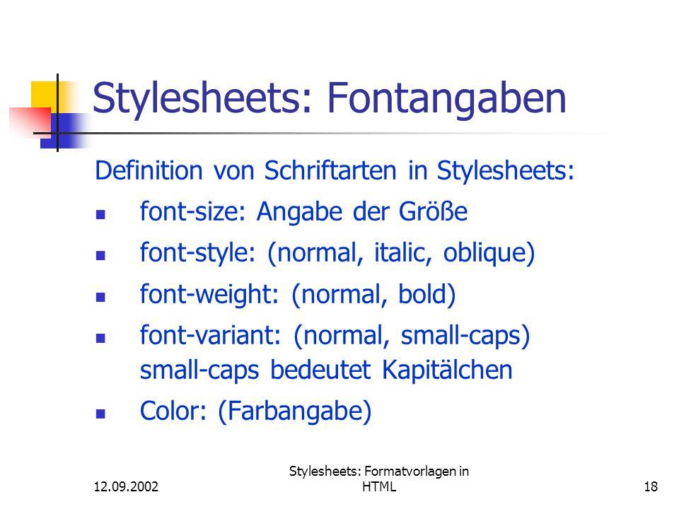 12.09.2002 Stylesheets: Formatvorlagen in HTML18 Stylesheets: Fontangaben Definition von Schriftarten in Stylesheets: font-size: Angabe der Größe font