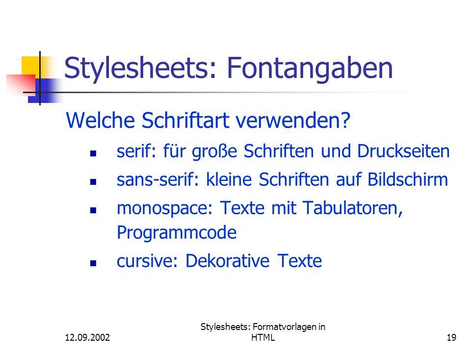 12.09.2002 Stylesheets: Formatvorlagen in HTML19 Stylesheets: Fontangaben Welche Schriftart verwenden? serif: für große Schriften und Druckseiten sans