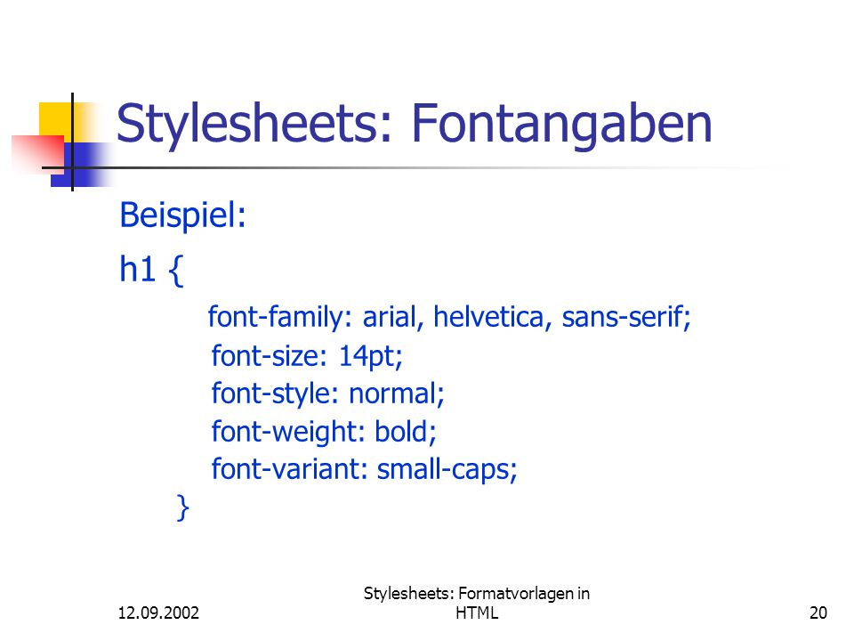 12.09.2002 Stylesheets: Formatvorlagen in HTML20 Stylesheets: Fontangaben Beispiel: h1 { font-family: arial, helvetica, sans-serif; font-size: 14pt; font-style: normal; font-weight: bold; font-variant: small-caps; }