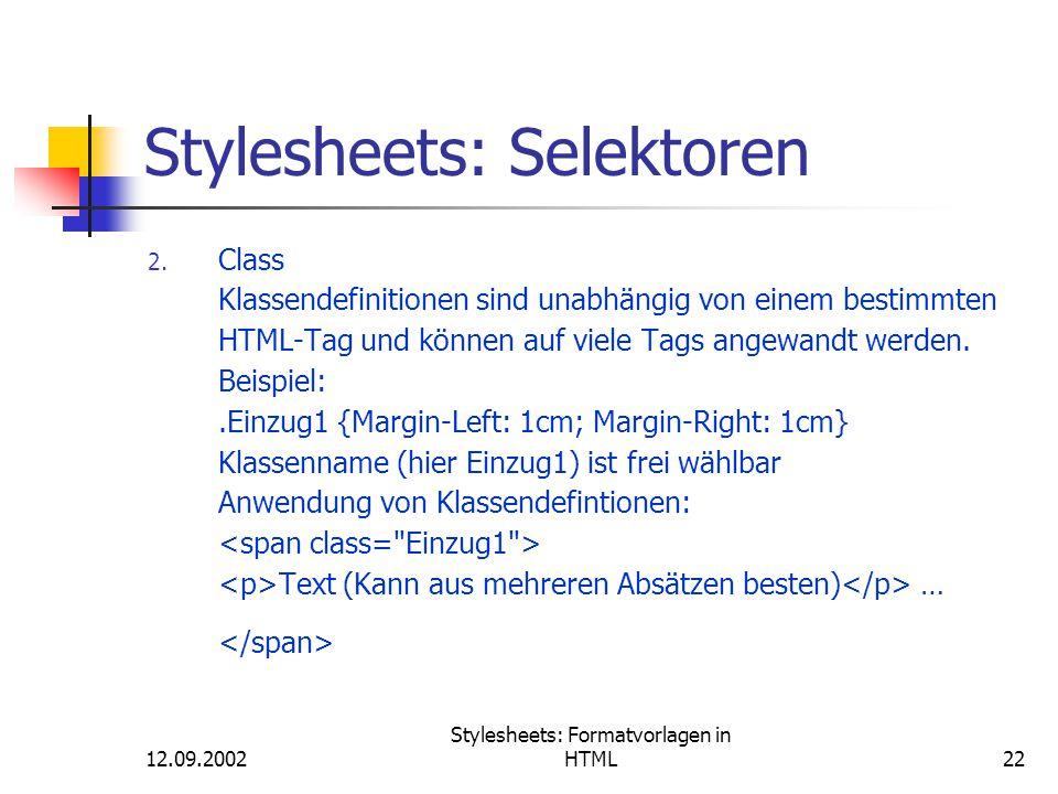 12.09.2002 Stylesheets: Formatvorlagen in HTML22 Stylesheets: Selektoren 2. Class Klassendefinitionen sind unabhängig von einem bestimmten HTML-Tag un