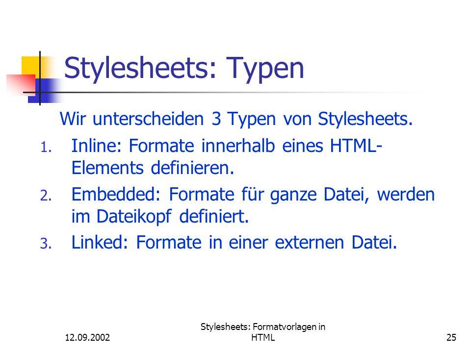 12.09.2002 Stylesheets: Formatvorlagen in HTML25 Stylesheets: Typen Wir unterscheiden 3 Typen von Stylesheets. 1. Inline: Formate innerhalb eines HTML