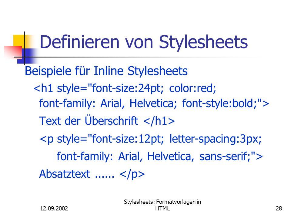 12.09.2002 Stylesheets: Formatvorlagen in HTML28 Definieren von Stylesheets Beispiele für Inline Stylesheets <h1 style=