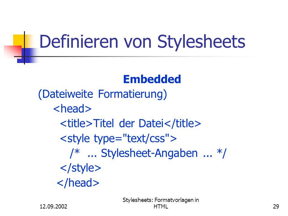 12.09.2002 Stylesheets: Formatvorlagen in HTML29 Definieren von Stylesheets Embedded (Dateiweite Formatierung) Titel der Datei /*... Stylesheet-Angabe