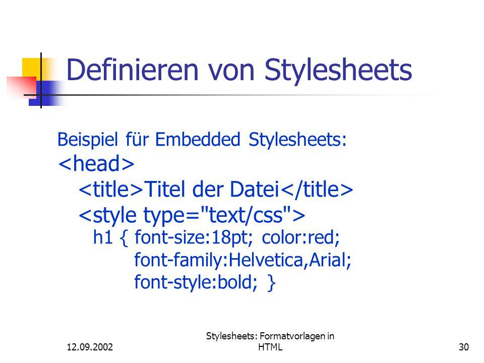 12.09.2002 Stylesheets: Formatvorlagen in HTML30 Definieren von Stylesheets Beispiel für Embedded Stylesheets: Titel der Datei h1 { font-size:18pt; co
